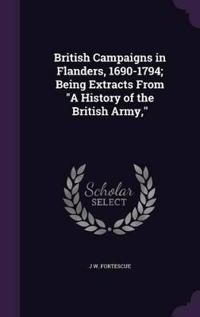 British Campaigns in Flanders, 1690-1794; Being Extracts from a History of the British Army,