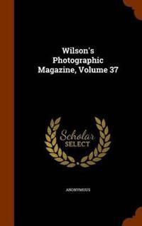 Wilson's Photographic Magazine, Volume 37