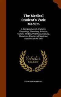 The Medical Student's Vade Mecum