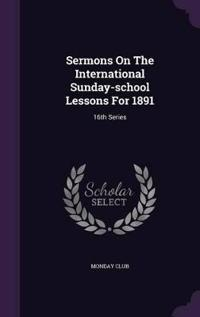 Sermons on the International Sunday-School Lessons for 1891
