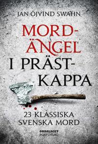 Mordängel i prästkappa : 23 klassiska svenska mord