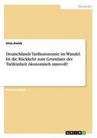 Deutschlands Tarifautonomie Im Wandel. Ist Die Ruckkehr Zum Grundsatz Der Tarifeinheit Okonomisch Sinnvoll?