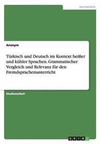 Turkisch Und Deutsch Im Kontext Heier Und Kuhler Sprachen. Grammatischer Vergleich Und Relevanz Fur Den Fremdsprachenunterricht