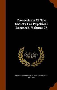 Proceedings of the Society for Psychical Research, Volume 27