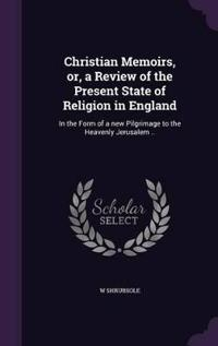 Christian Memoirs, Or, a Review of the Present State of Religion in England