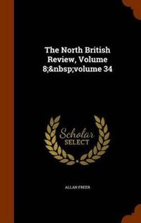 The North British Review, Volume 8; Volume 34