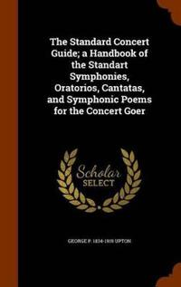 The Standard Concert Guide; A Handbook of the Standart Symphonies, Oratorios, Cantatas, and Symphonic Poems for the Concert Goer