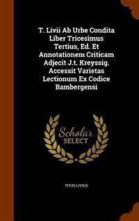T. LIVII AB Urbe Condita Liber Tricesimus Tertius, Ed. Et Annotationem Criticam Adjecit J.T. Kreyssig. Accessit Varietas Lectionum Ex Codice Bambergensi