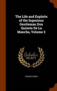 The Life and Exploits of the Ingenious Gentleman Don Quixote de La Mancha, Volume 2