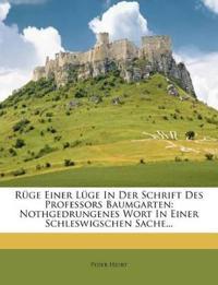 Rüge Einer Lüge In Der Schrift Des Professors Baumgarten: Nothgedrungenes Wort In Einer Schleswigschen Sache...