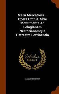 Marii Mercatoris ... Opera Omnia, Sive Monumenta Ad Pelagianam Nestorianamque Haeresim Pertinentia