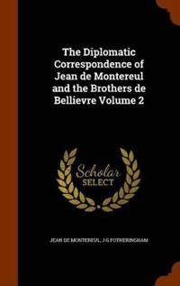 The Diplomatic Correspondence of Jean de Montereul and the Brothers de Bellievre Volume 2