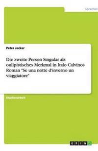 Die Zweite Person Singular ALS Oulipistisches Merkmal in Italo Calvinos Roman Se Una Notte D'Inverno Un Viaggiatore