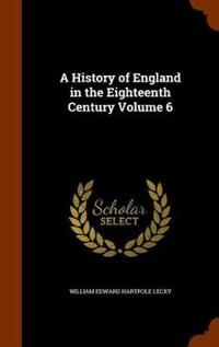 A History of England in the Eighteenth Century Volume 6