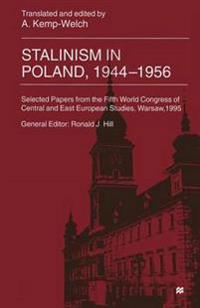 Stalinism in Poland, 1944-56: Selected Papers from the Fifth World Congress of Central and East European Studies, Warsaw, 1995