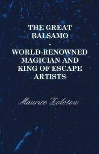The Great Balsamo - World-Renowned Magician and King of Escape Artists
