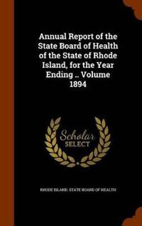 Annual Report of the State Board of Health of the State of Rhode Island, for the Year Ending .. Volume 1894