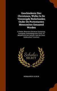 Geschiedenis Dier Christenen, Welke in de Vereenigde Nederlanden Onder de Protestanten Mennoniten Genaamd Worden