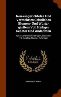 Neu-Eingerichtetes Und Vermehrtes Geistliches Blumen- Und Wurtz-Gartlein Voll Heiliger Gebeter Und Andachten
