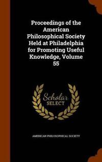 Proceedings of the American Philosophical Society Held at Philadelphia for Promoting Useful Knowledge, Volume 55