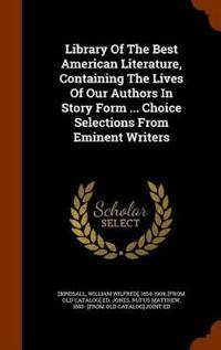 Library of the Best American Literature, Containing the Lives of Our Authors in Story Form ... Choice Selections from Eminent Writers