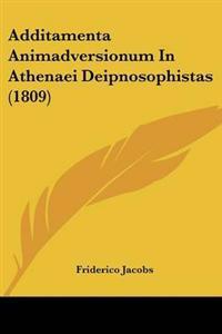 Additamenta Animadversionum in Athenaei Deipnosophistas
