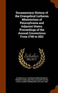 Documentary History of the Evangelical Lutheran Ministerium of Pennsylvania and Adjacent States. Proceedings of the Annual Conventions from 1748 to 1821