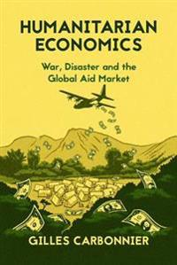 Humanitarian Economics: War, Disaster, and the Global Aid Market