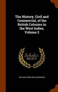 The History, Civil and Commercial, of the British Colonies in the West Indies, Volume 2