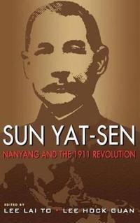 Sun Yat-Sen, Nanyang and the 1911 Revolution