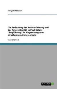 Die Bedeutung Der Autorerfahrung Und Der Referentialitat in Paul Celans Engfuhrung in Abgrenzung Zum Strukturalen Analyseansatz