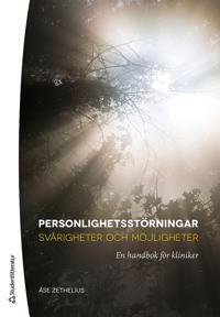 Personlighetsstörningar : svårigheter och möjligheter : en handbok för kliniker
