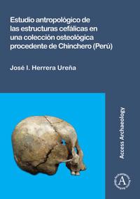 Estudio antropologico de las estructuras cefalicas en una coleccion osteologica procedente de Chinchero (Peru) / An Anthropological Study of Cephalic Structures in an Osteological Collection from Chinchero (Peru)