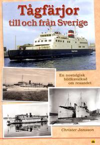 Tågfärjor till och från Sverige : en nostalgisk bildkavalkad om resandet