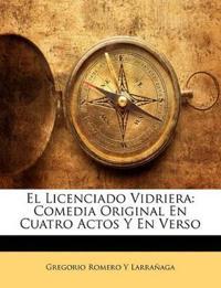 El Licenciado Vidriera: Comedia Original En Cuatro Actos y En Verso