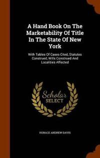 A Hand Book on the Marketability of Title in the State of New York
