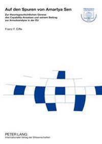 Auf Den Spuren Von Amartya Sen: Zur Theoriegeschichtlichen Genese Des Capability-Ansatzes Und Seinem Beitrag Zur Armutsanalyse in Der Eu