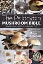 The Psilocybin Mushroom Bible: The Definitive Guide to Growing and Using Magic Mushrooms