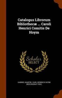 Catalogus Librorum Bibliothecae ... Caroli Henrici Comitis de Hoym