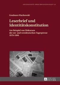 Leserbrief Und Identitaetskonstitution: Am Beispiel Von Diskursen Der Ost- Und Westdeutschen Tagespresse 1979-1999