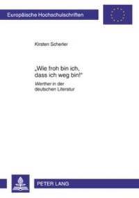 """Wie Froh Bin Ich, Dass Ich Weg Bin!: """"Werther"""" in Der Deutschen Literatur"""