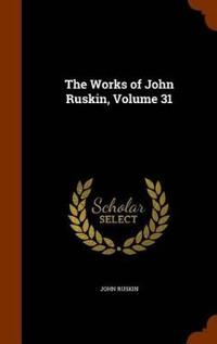 The Works of John Ruskin, Volume 31