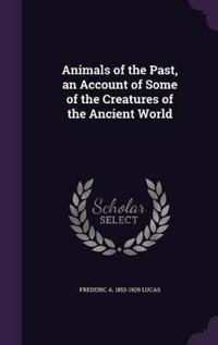 Animals of the Past, an Account of Some of the Creatures of the Ancient World