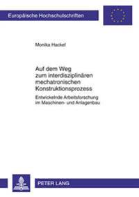 Auf Dem Weg Zum Interdisziplinaeren Mechatronischen Konstruktionsprozess: Entwickelnde Arbeitsforschung Im Maschinen- Und Anlagenbau
