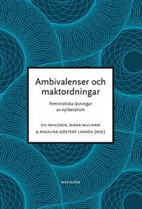 Ambivalenser och maktordningar : Feministiska läsningar av nyliberalism