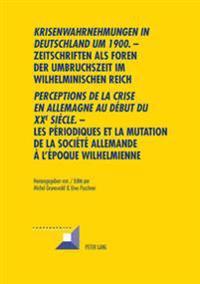 """«krisenwahrnehmungen in Deutschland Um 1900."""" -Zeitschriften ALS Foren Der Umbruchszeit Im Wilhelminischen Reich - """"perceptions de la Crise En Allemag"""