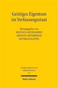 Geistiges Eigentum Im Verfassungsstaat: Geschichte Und Theorie