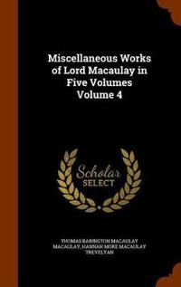 Miscellaneous Works of Lord Macaulay in Five Volumes Volume 4