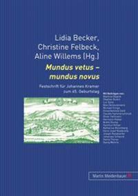 Mundus Vetus - Mundus Novus: Festschrift Fuer Johannes Kramer Zum 65. Geburtstag
