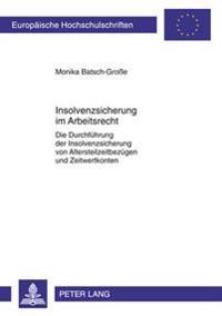 Insolvenzsicherung Im Arbeitsrecht: Die Durchfuehrung Der Insolvenzsicherung Von Altersteilzeitbezuegen Und Zeitwertkonten- Die Publikation Wurde Unte